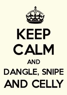 KEEP CALM AND DANGLE, SNIPE AND CELLY