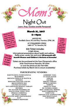 Learn,  Shop,  Socialize and Be Pampered! It's Mom's Night Out! And you're invited! Please join DoniBeth Davis, DC of Sozo Chiropractic, with Rosy Thornton, CPM, LM of Rosy Thornton Midwife,for Mom's Night Out!   There will be a light dinner, informational presentations, vendor fair, raffle prizes and more! Tickets are $20 and ALL proceeds will go to Women's and Children's Horizons of Kenosha.