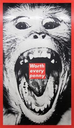 """Altered readymade. Original: Barbara Kruger, """"Untitled (Worth Every Penny),"""" 1987, photographic silkscreen on vinyl 182¼ x 110½ inches, sold for $90,000 at Christie's 9 November 2005 -- now in the Rubell Family collection, Miami."""