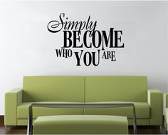 Vinyl Wall Decal Art Saying Quote Decor Simply Become Who You Are BA2