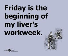 Friday is your liver's Monday. ‪#‎FunnyFriday‬ #fridaymeme #meme #funny #friday
