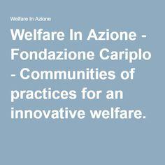 Welfare In Azione - Fondazione Cariplo - Communities of practices for an innovative welfare #welfareinazione #fondazionecariplo #socinn