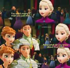 Frozen (2013).  The elder sister telling her younger sister that it is not practical to marry a man that she had met only hours before.  This is new for Disney, who typically marry off there female princess characters almost immediately after meeting the prince and resolving the conflict.
