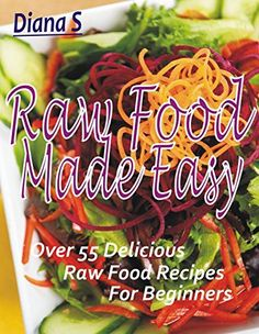 21 awesome raw food recipes for beginners to try raw food diet amazon raw food made easy over 55 delicious raw food recipes for forumfinder Image collections