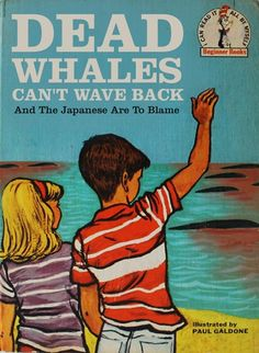 Dead Whales Can't Wave Back-And The Japanese Are To Blame. Bad Little Childrens Books by illustrator Bod Staake