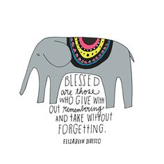 Blessed are those who give without remembering and take without forgetting - Elizabeth Bibesco #quote | Brain Pickings