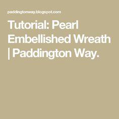 Tutorial: Pearl Embellished Wreath | Paddington Way.