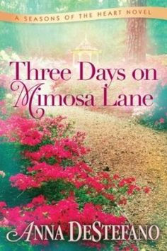Review: Three Days on Mimosa Lane by Anne DeStefano - Delighted Reader, # 2 Seasons of the Heart, Contemporary Romance, Women's Fiction