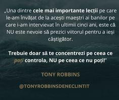"""""""Una dintre cele mai importante lecții pe care le-am învățat de la acești maeștri ai banilor pe care i-am intervievat în ultimii cinci ani, este că NU este nevoie să prezici viitorul pentru a ieși câștigător.  Trebuie doar să te concentrezi pe ceea ce poți controla, NU pe ceea ce nu poți!"""" - Tony Robbins"""