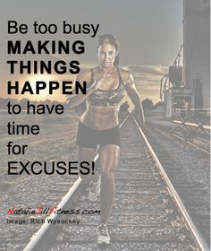 Be TOO busy MAKING THINGS HAPPEN to have time for EXCUSES! motivation, motivational quotes, quotes, inspiration, fitness quotes, life quotes, no excuses