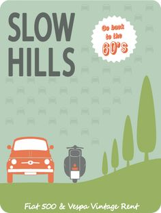 Slow Hills Fiat 500, Fiat 850 Van and Vespa from 70's, hills surrounding Siena, five suggested itineraries, enthusiasm and slow rhythms.