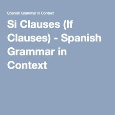 Si Clauses (If Clauses) - Spanish Grammar in Context