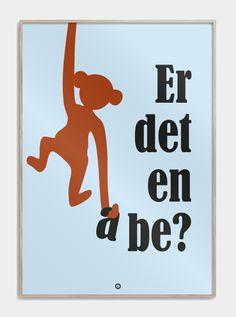 """Den geniale plakat, med det tåkrummende citat udtalt af Line Baun Danielsen i Go' Morgen Danmark: """"Er det en abe?"""". Se den flotte og sjove plakat, her!"""
