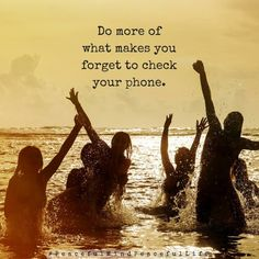 Do more of what makes you forget to look at your phone