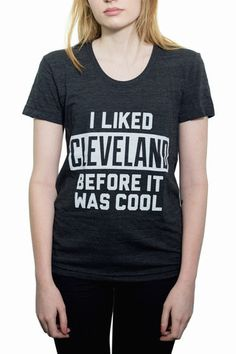 I Liked Cleveland Before It Was Cool - Womens Crew – CLE Clothing Co.