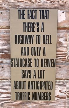 The Fact That There's A Highway To Hell And Only A Staircase To Heaven Says A Lot About Anticipated Traffic Numbers. Sign Quotes, Words Quotes, Me Quotes, Funny Quotes, Sayings, Clever Quotes, Great Quotes, Quotes To Live By, Inspirational Quotes