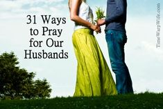 31 Ways to Pray for Our Husbands - Time-Warp Wife | Time-Warp Wife