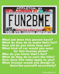 What job does this person have? What do they do to make their fun? How old do you think they are? What kind of car would you want for this license plate? Who do you know that's fun? What do they do to earn the title? How does this label apply to you? What license would you design  to describe yourself accurately?