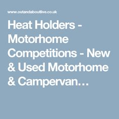 Heat Holders - Motorhome Competitions - New & Used Motorhome & Campervan…
