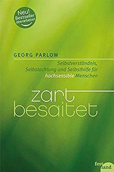 Zart besaitet: Selbstverständnis, Selbstachtung und Selbsthilfe für hochsensible Menschen: Amazon.de: Georg Parlow: Bücher