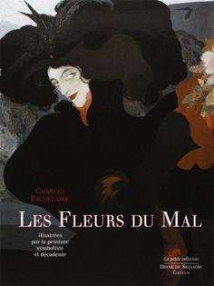 Les Fleurs du Mal de Charles Baudelaire illustrées par la peinture symboliste et décadente. L'ouvrage réunit l'intégralité des poèmes des Fleurs du Mal de Charles Baudelaire illustrés par cent quatre-vingt-cinq oeuvres peintes, dessinées, lithographiées, aquarellées, essentiellement de la seconde moitié du XIXe siècle.