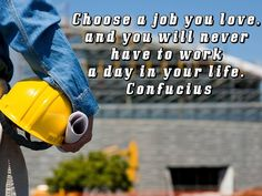 Choose a job you love, and you will never have to work a day in your life. Knysna, Your Life, Outdoor Power Equipment, Motivation, Day, Garden Tools, Inspiration