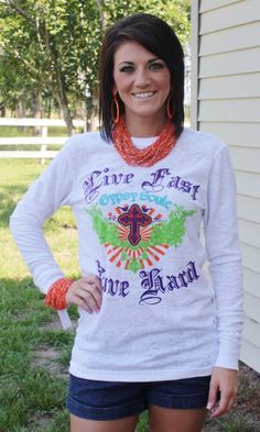 Gypsy Soule Live Fast, Love Hard Long Sleeve Tee   $42.95   Size: LARGE AND XLARGE   http://www.giddyupglamouronline.com/catalog.php?item=5361