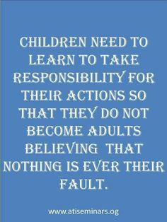 Responsibility spoiled kids, quotes for kids, adult children quotes, great quotes, inspirational Quotes For Kids, Great Quotes, Quotes To Live By, Me Quotes, Funny Quotes, Inspirational Quotes, Rebel Quotes, Inspire Quotes, Motivational Messages