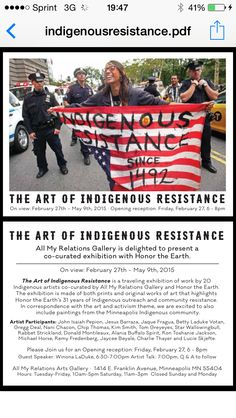The Art of Indigenous Resistance is a traveling exhibition of work by 20 Indigenous artists co-curated by All My Relations Gallery and Honor the Earth. The exhibition is made of both prints and original works of art that highlights Honor the Earth's 31 years of Indigenous outreach and community resistance.