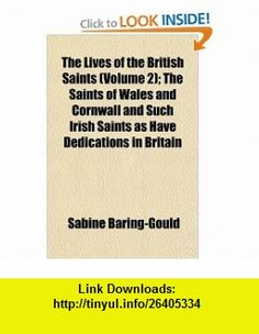 The Lives of the British Saints (Volume 2); The Saints of Wales and Cornwall and Such Irish Saints as Have Dedications in Britain (9781151222534) Sabine Baring-Gould , ISBN-10: 1151222534  , ISBN-13: 978-1151222534 ,  , tutorials , pdf , ebook , torrent , downloads , rapidshare , filesonic , hotfile , megaupload , fileserve