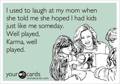 Ha!!  My mom is laughing at me.  I hear her.  And that's ok.  :-)
