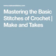 Mastering the Basic Stitches of Crochet | Make and Takes