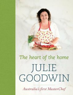 The Heart of the Home by Julie Goodwin. $25.04. Author: Julie Goodwin. Publication: January 1, 2013. Publisher: Random House Australia (January 1, 2013)