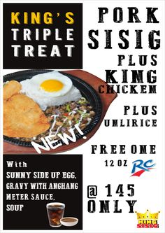 King's Triple Treat This meal sells for only P145.00 and also include unlimited rice, sunny side up egg, gravy with Anghang Meter sauce, soup and 12 oz RC Cola.