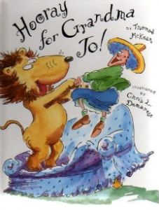 Hooray for Grandma Jo by Thomas McKean.  A family favorite. Grandma Jo loses her glasses the night before Little Lloyd is due for a visit. That's how she happens to bring home an escaped zoo lion instead. She plies her furry visitor with ice cream and dancing, and they have a fine old time, managing to thwart a burglar while they're at it. Big belly laughs from my littles over this one.