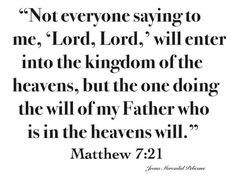 """Matthew 7:21-""""The one doing the will of my father."""" Ties in nicely with the verse """"Faith without works is dead."""""""