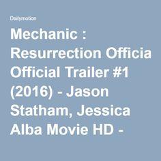 Mechanic : Resurrection Official Trailer #1 (2016) - Jason Statham, Jessica Alba Movie HD - Video Dailymotion