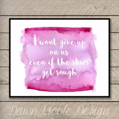 Modern Calligraphy Quote - I wont give up on us even if the skies get rough - Inspirational quote with watercolor background -
