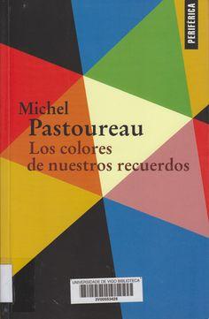 Los Colores de nuestros recuerdos / Michel Pastoureau ; traducción y notas de Laura Salas Rodríguez Edición[1ª ed.] Cáceres : Periférica, 2017
