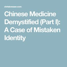 Chinese Medicine Demystified (Part I): A Case of Mistaken Identity