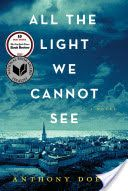 All the light we cannot see : a novel by Anthony Doerr.  A stunningly ambitious and beautiful novel about a blind French girl and a German boy whose paths collide in occupied France as both try to survive the devastation of World War II.