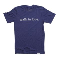walk in love. Navy T-Shirt @soupgirl81 I thought you might like this shirt :)