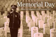 Memorial Day: Have We Forgotten What it Stands For?