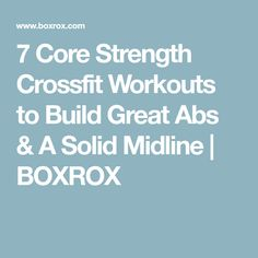 7 Core Strength Crossfit Workouts to Build Great Abs & A Solid Midline | BOXROX