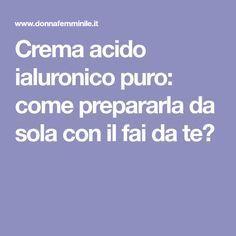 Crema acido ialuronico puro: come prepararla da sola con il fai da te?