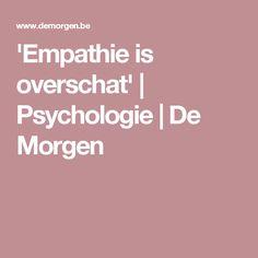 'Empathie is overschat' | Psychologie | De Morgen