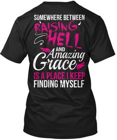 Somewhere Between Raising Hell and Amazing Grace is a Place I Keep Finding Myself