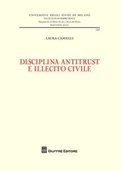 Castelli, Laura.  Disciplina antitrust e illecito civile.  Giuffrè, 2012