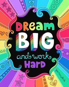 Dream BIG and work hard