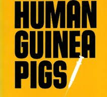 HUMAN GUINEA PIGS  http://www.wanttoknow.info/humanguineapigs